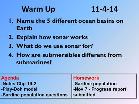 Warm Up11-4-14 1.Name the 5 different ocean basins on Earth 2.Explain how sonar works 3.What do we use sonar for? 4.How are submersibles different from.