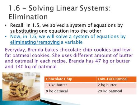 Recall: In 1.5, we solved a system of equations by substituting one equation into the other Now, in 1.6, we will solve a system of equations by eliminating/removing.