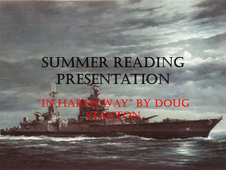 "Summer Reading Presentation ""In Harms Way"" by Doug Stanton."