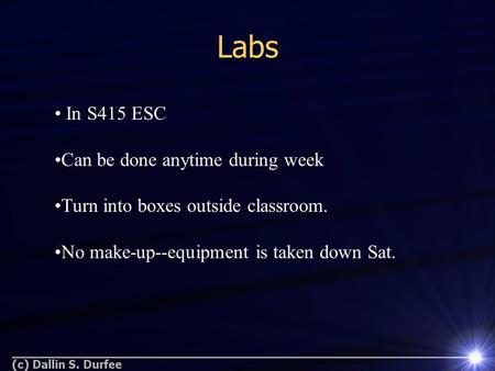 In S415 ESC Can be done anytime during week Turn into boxes outside classroom. No make-up--equipment is taken down Sat. Labs.