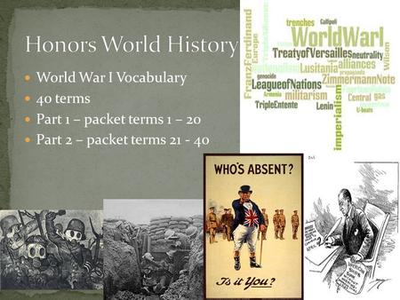 World War I Vocabulary 40 terms Part 1 – packet terms 1 – 20 Part 2 – packet terms 21 - 40.