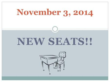 November 3, 2014 NEW SEATS!!. November 3, 2014 W ARM -U P : A scale drawing of a rectangular rug has dimensions 8 inches by 5 inches. The length of the.