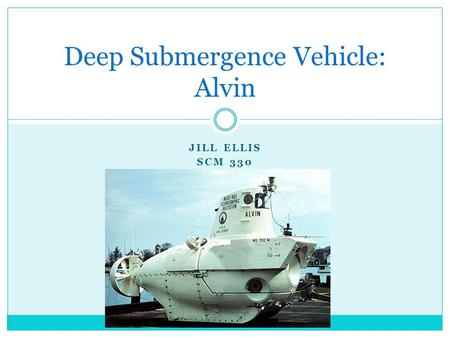JILL ELLIS SCM 330 Deep Submergence Vehicle: Alvin.
