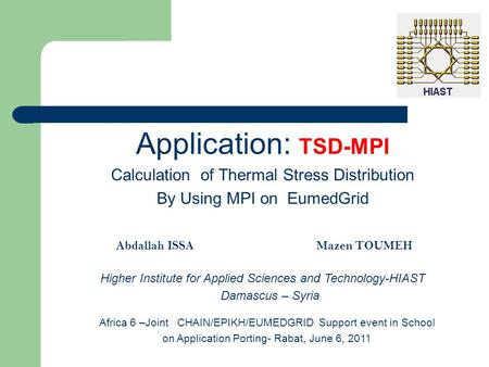 Application: TSD-MPI Calculation of Thermal Stress Distribution By Using MPI on EumedGrid Abdallah ISSA Mazen TOUMEH Higher Institute for Applied Sciences.