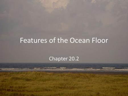 Features of the Ocean Floor Chapter 20.2. The Ocean Floor 1.The ocean floor can be divided into two major areas. a.The continental margins are shallower.