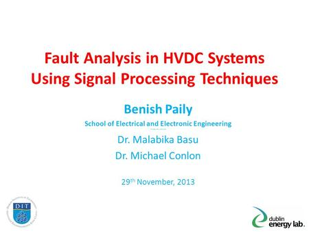 Fault Analysis in HVDC Systems Using Signal Processing Techniques Benish Paily School of Electrical and Electronic Engineering You Supervisors' Names Here.