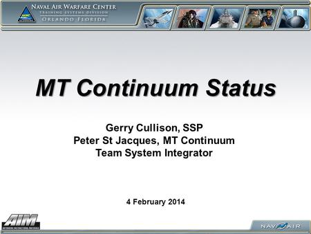 MT Continuum Status 4 February 2014 Gerry Cullison, SSP Peter St Jacques, MT Continuum Team System Integrator.