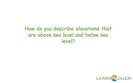 How do you describe elevations that are above sea level and below sea level?