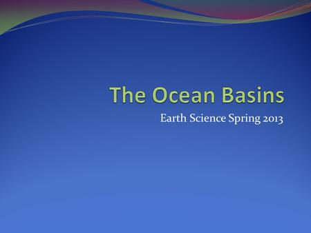 Earth Science Spring 2013. The Water Planet Global ocean covers 97% of the earth's surface. Global ocean divided into 3 major oceans: Atlantic Pacific.