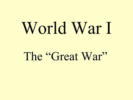 "World War I The ""Great War"". Why is World War I important ? The equation of modern war: Technology Tactics Organization."