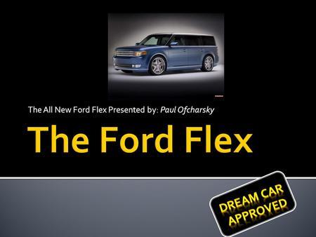 The All New Ford Flex Presented by: Paul Ofcharsky.