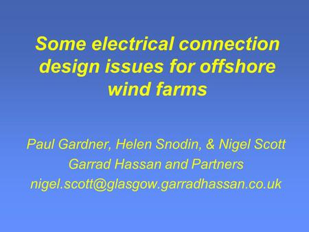 Some electrical connection design issues for offshore wind farms Paul Gardner, Helen Snodin, & Nigel Scott Garrad Hassan and Partners