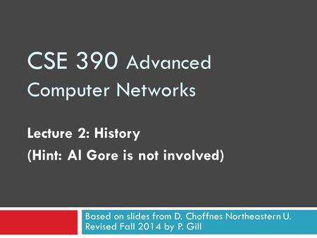 CSE 390 Advanced Computer Networks Lecture 2: History (Hint: Al Gore is not involved) Based on slides from D. Choffnes Northeastern U. Revised Fall 2014.