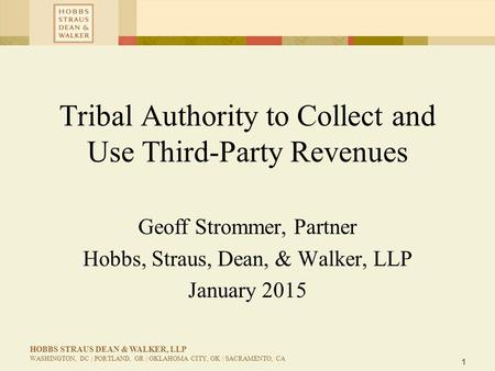 1 HOBBS STRAUS DEAN & WALKER, LLP WASHINGTON, DC | PORTLAND, OR | OKLAHOMA CITY, OK | SACRAMENTO, CA Tribal Authority to Collect and Use Third-Party Revenues.