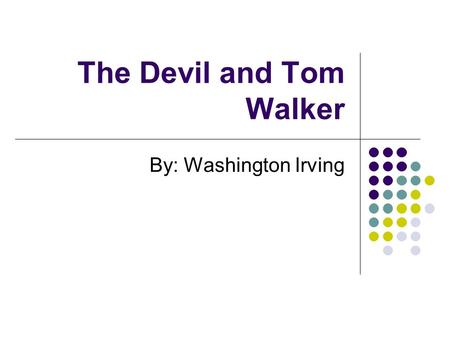 The Devil and Tom Walker By: Washington Irving. Please select a Team. 1. Blonde Hair 2. Red Hair 3. Brown Hair 4. Black Hair 1234567891011121314151617181920.