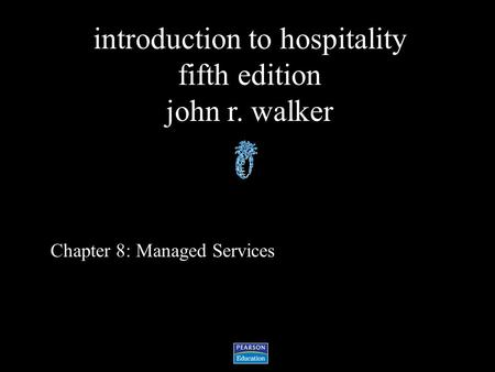 Introduction to hospitality fifth edition john r. walker Chapter 8: Managed Services.