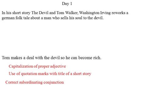 Day 1 Use of quotation marks with title of a short story Capitalization of proper adjective Correct subordinating conjunction In his short story The Devil.