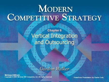 PowerPoint Presentation by Charlie Cook Gordon Walker McGraw-Hill/Irwin Copyright © 2004 McGraw Hill Companies, Inc. All rights reserved. Chapter 6 Vertical.