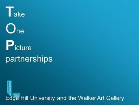 T ake O ne P icture partnerships Edge Hill University and the Walker Art Gallery.