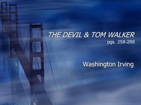 THE DEVIL & TOM WALKER pgs. 258-268 Washington Irving.