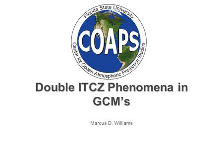Double ITCZ Phenomena in GCM's Marcus D. Williams.