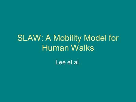 SLAW: A Mobility Model for Human Walks Lee et al..