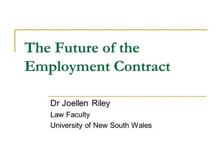 The Future of the Employment Contract Dr Joellen Riley Law Faculty University of New South Wales.