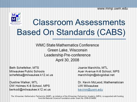 Classroom Assessments Based On Standards (CABS) WMC State Mathematics Conference Green Lake, Wisconsin Leadership Pre-conference April 30, 2008 Beth Schefelker,