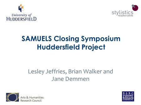 SAMUELS Closing Symposium Huddersfield Project Lesley Jeffries, Brian Walker and Jane Demmen.