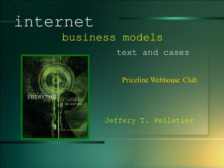 © 2005 UMFK. 1-1 Priceline Webhouse Club internet business models text and cases Jeffery T. Pelletier.