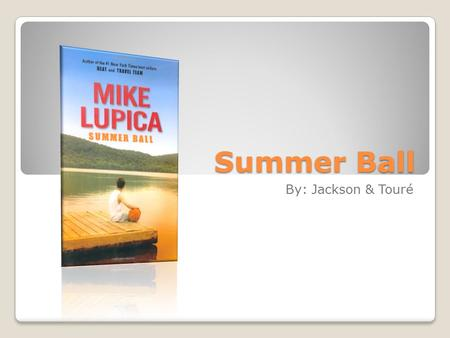 Summer Ball By: Jackson & Touré. Main Characters Danny Walker: 13 year old Danny Walker is really passionate for basketball despite is height. Danny is.