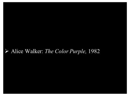 alice walker the color purple 1982 In alice walker's the color purple (1982) novel: a feminist  approach publication articles submitted as a partial fulfillment of the .
