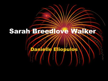 Sarah Breedlove Walker Danielle Eliopulos. Sarah Walker Biography She was born in Delta, Louisiana. She was the first member in her family to be born.