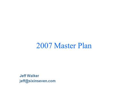 2007 Master Plan Jeff Walker