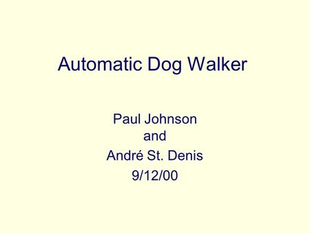 Automatic Dog Walker Paul Johnson and André St. Denis 9/12/00.