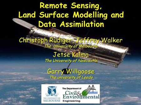Remote Sensing, Land Surface Modelling and Data Assimilation Christoph Rüdiger, Jeffrey Walker The University of Melbourne Jetse Kalma The University.
