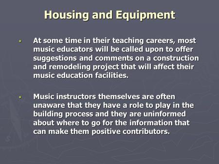 Housing and Equipment At some time in their teaching careers, most music educators will be called upon to offer suggestions and comments on a construction.