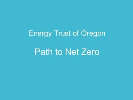 Energy Trust of Oregon Path to Net Zero. Energy Trust We serve residential, business, and industrial and agricultural customers. We also offer incentives.