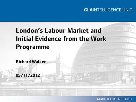 London's Labour Market and Initial Evidence from the Work Programme Richard Walker 05/11/2012.
