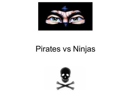 Pirates vs Ninjas. Story The nefarious pirate, Grimjaw, sets out to command his fleet of scurvy cohorts towards the ninja base of Ch'I. In this ninja.
