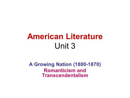 American Literature Unit 3 A Growing Nation (1800-1870) Romanticism and Transcendentalism.