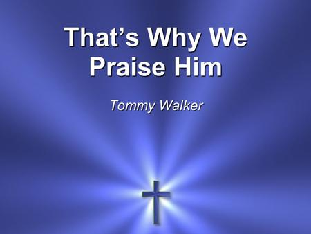 That's Why We Praise Him Tommy Walker. He came to live Live a perfect life He came to be The Living Word of light.