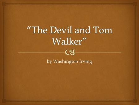 """the devil and tom walker examples of romanticism """"the devil and tom walker"""" is a short story that revolves around supernatural  events, nature, and challenges its own characters to change their pasts."""
