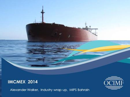 26 th April 2014 IMCMEX 2014 Alexander Walker, Industry wrap up, MIPS Bahrain.