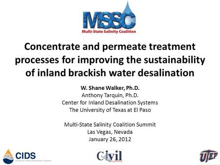 Concentrate and permeate treatment processes for improving the sustainability of inland brackish water desalination W. Shane Walker, Ph.D. Anthony Tarquin,