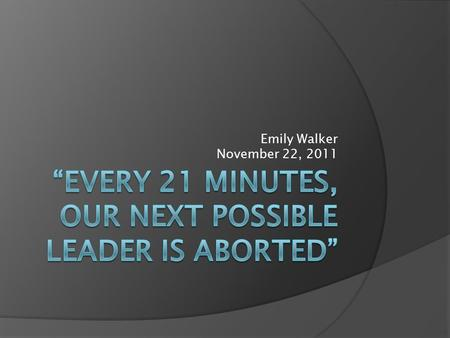 Emily Walker November 22, 2011. Back Ground  Publicized: March of 2011  Sponsored and created by Pro-Life and ThatsAbortion.com 