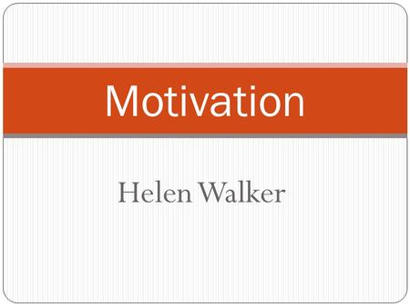 Motivation Helen Walker.