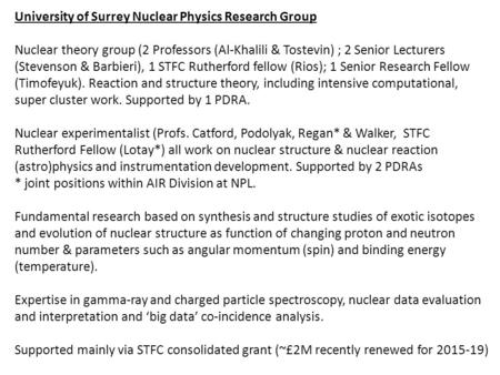 University of Surrey Nuclear Physics Research Group Nuclear theory group (2 Professors (Al-Khalili & Tostevin) ; 2 Senior Lecturers (Stevenson & Barbieri),