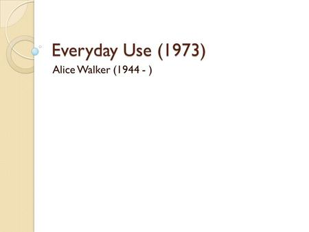 the distortion of the idea of heritage in everyday use a story by alice walker Free essay: symbolism in alice walker's everyday use history in the making heritage is something that comes to or belongs to one by reason of birth this may.