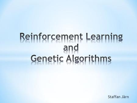 Staffan Järn.  Intelligent learning algortithm  Doesn't require the presence of a teacher  The algorithm is given a reward (a reinforcement) for good.